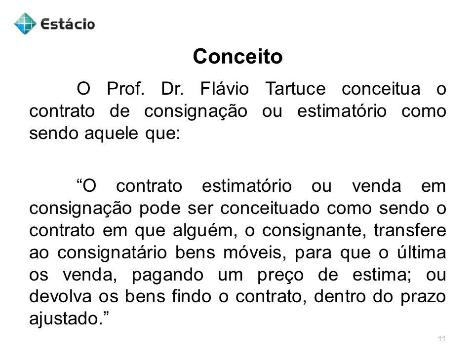 Conceito O Prof. Dr. Flávio Tartuce conceitua o contrato de consignação ou estimatório como sendo aquele que:
