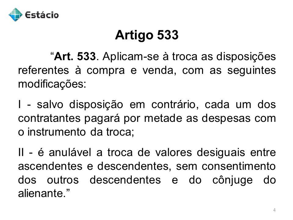 Artigo 533 Art. 533. Aplicam-se à troca as disposições referentes à compra e venda, com as seguintes modificações: