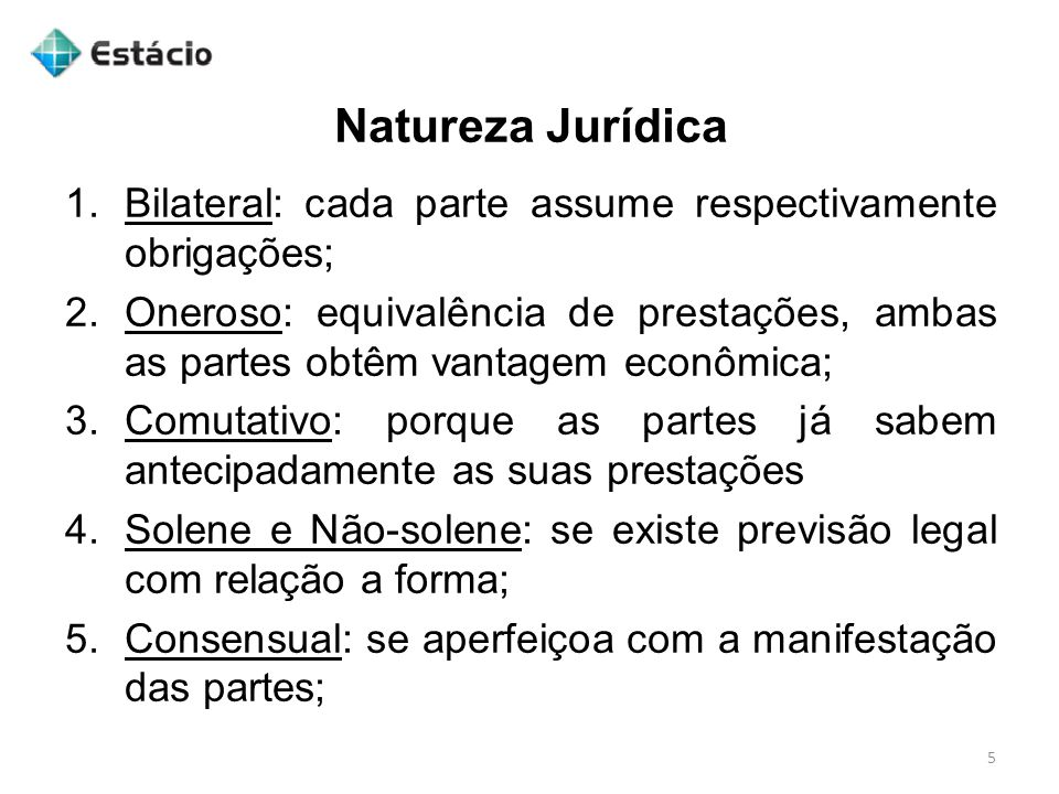Natureza Jurídica Bilateral: cada parte assume respectivamente obrigações;