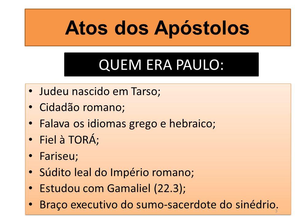 Atos dos Apóstolos QUEM ERA PAULO: Judeu nascido em Tarso;