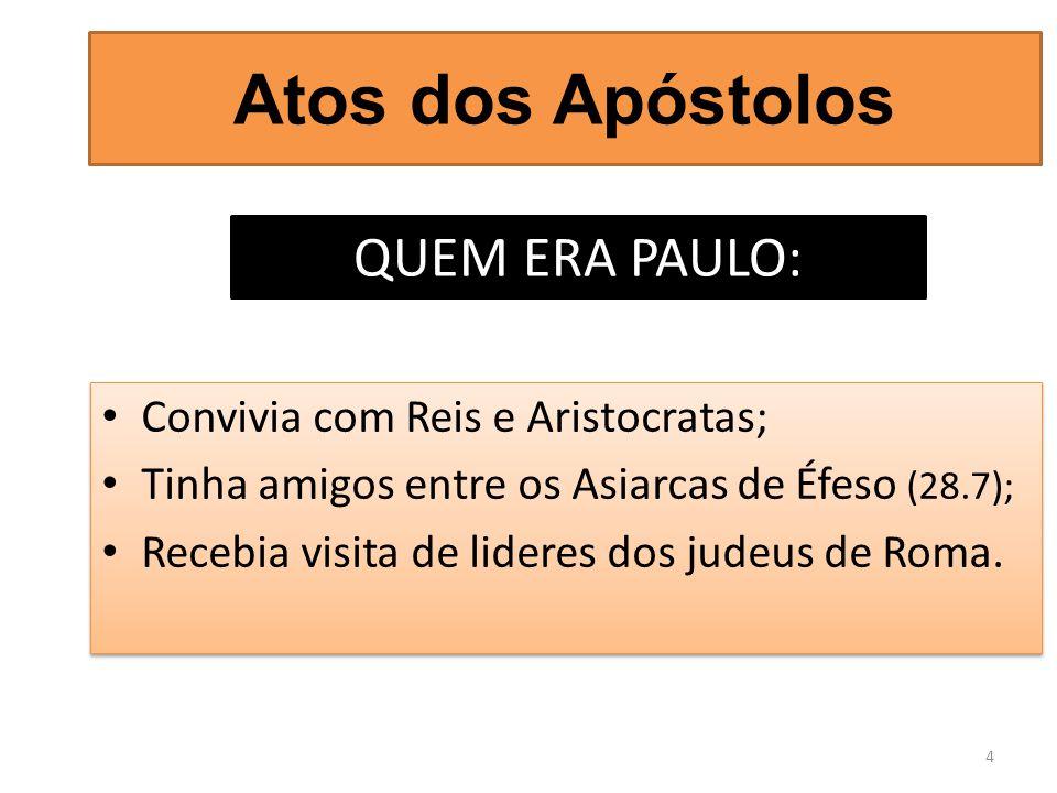 Atos dos Apóstolos QUEM ERA PAULO: Convivia com Reis e Aristocratas;