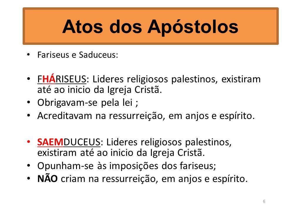 Atos dos Apóstolos Fariseus e Saduceus: FHÁRISEUS: Lideres religiosos palestinos, existiram até ao inicio da Igreja Cristã.