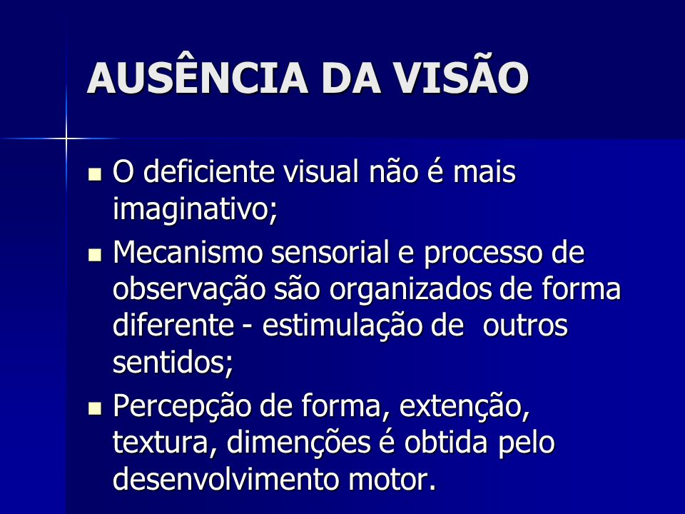 AUSÊNCIA DA VISÃO O deficiente visual não é mais imaginativo;