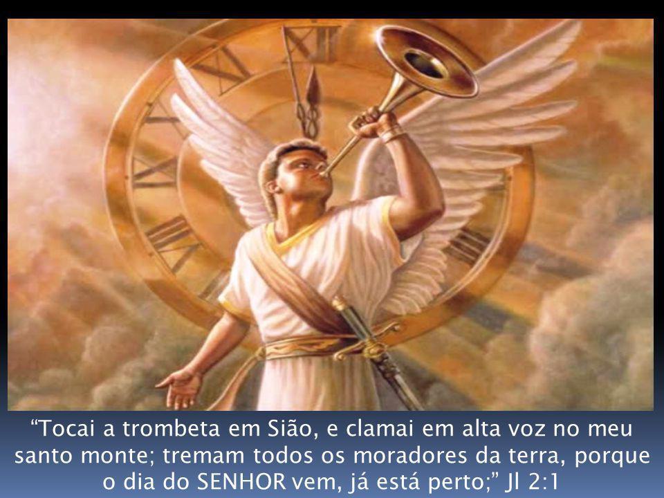 Tocai a trombeta em Sião, e clamai em alta voz no meu santo monte; tremam todos os moradores da terra, porque o dia do SENHOR vem, já está perto; Jl 2:1