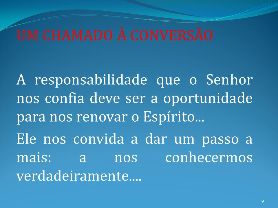 UM CHAMADO À CONVERSÃO A responsabilidade que o Senhor nos confia deve ser a oportunidade para nos renovar o Espírito...