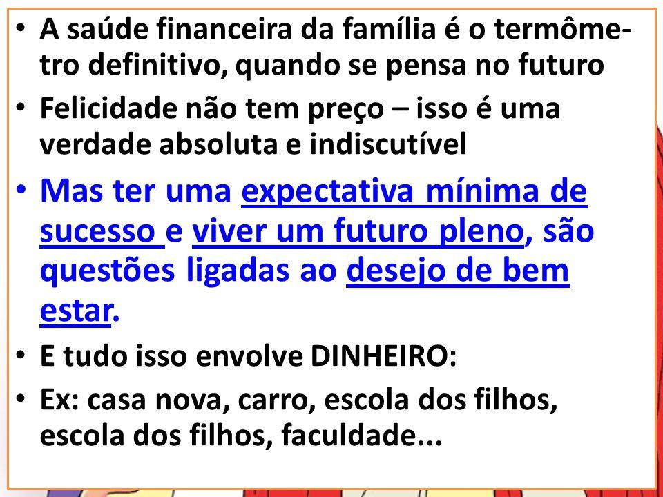 A saúde financeira da família é o termôme-tro definitivo, quando se pensa no futuro