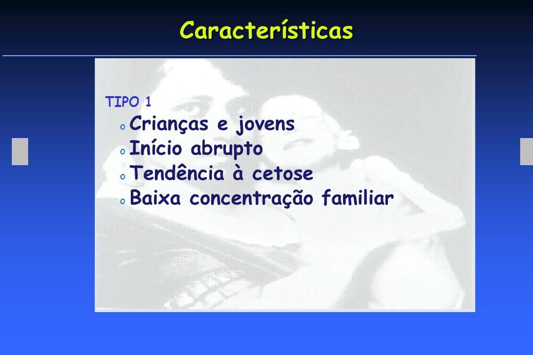 Características Crianças e jovens Início abrupto Tendência à cetose