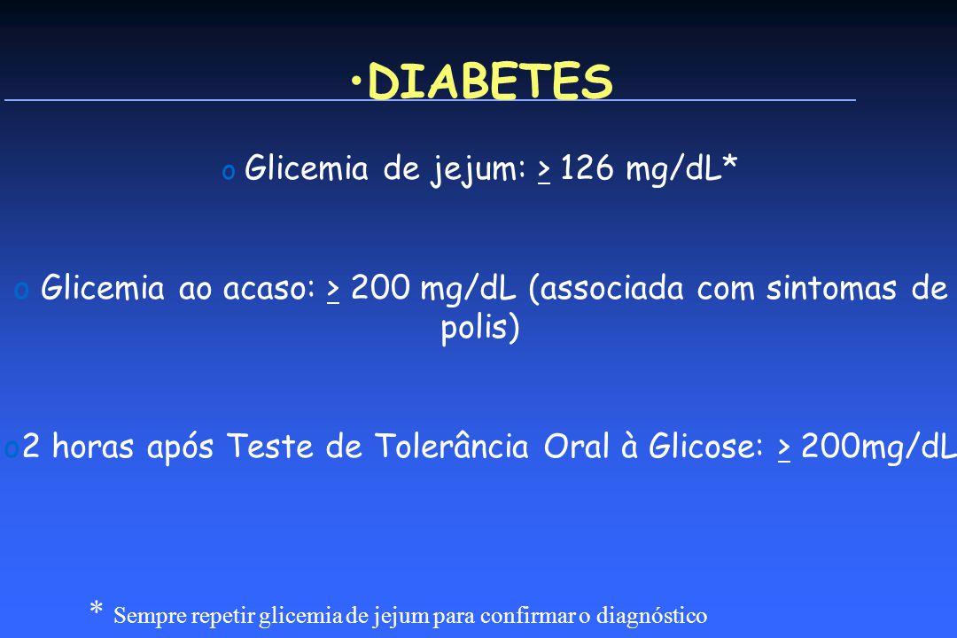 DIABETES Glicemia de jejum: > 126 mg/dL* Glicemia ao acaso: > 200 mg/dL (associada com sintomas de polis)