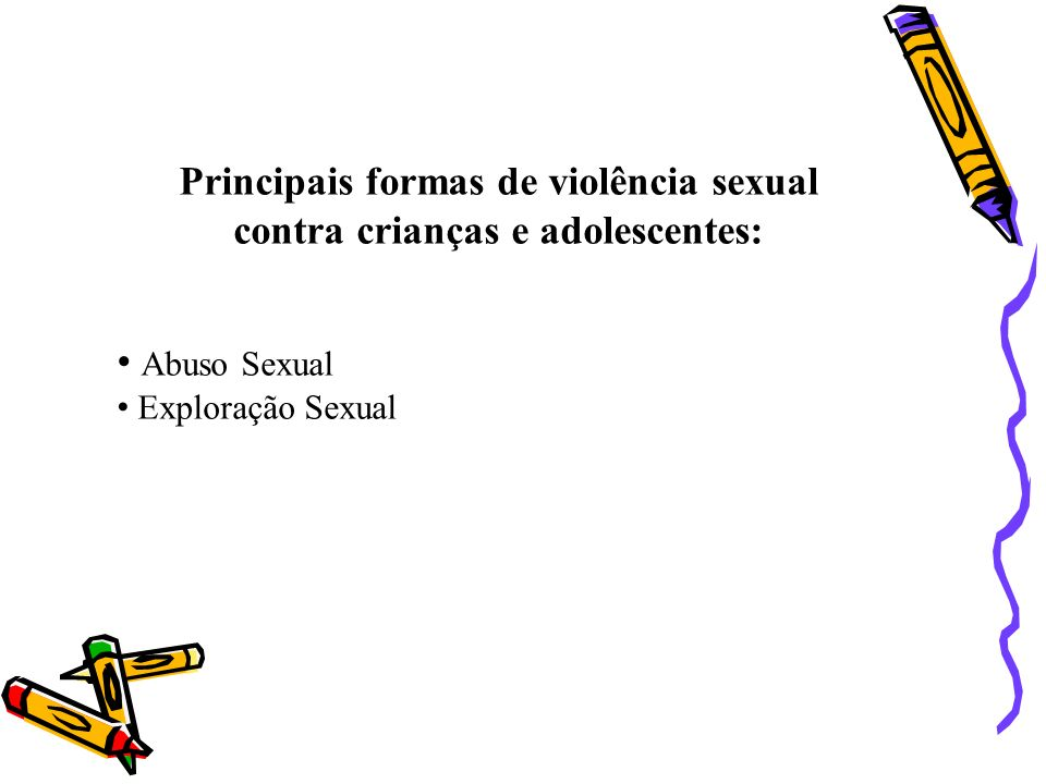 Principais formas de violência sexual contra crianças e adolescentes: