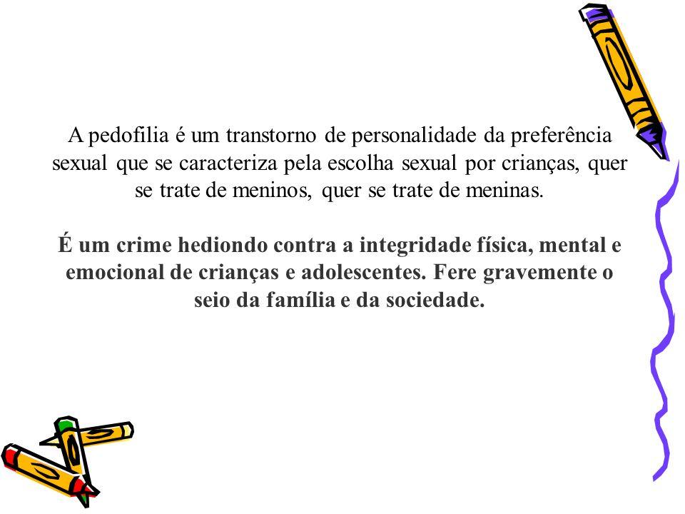 A pedofilia é um transtorno de personalidade da preferência sexual que se caracteriza pela escolha sexual por crianças, quer se trate de meninos, quer se trate de meninas.