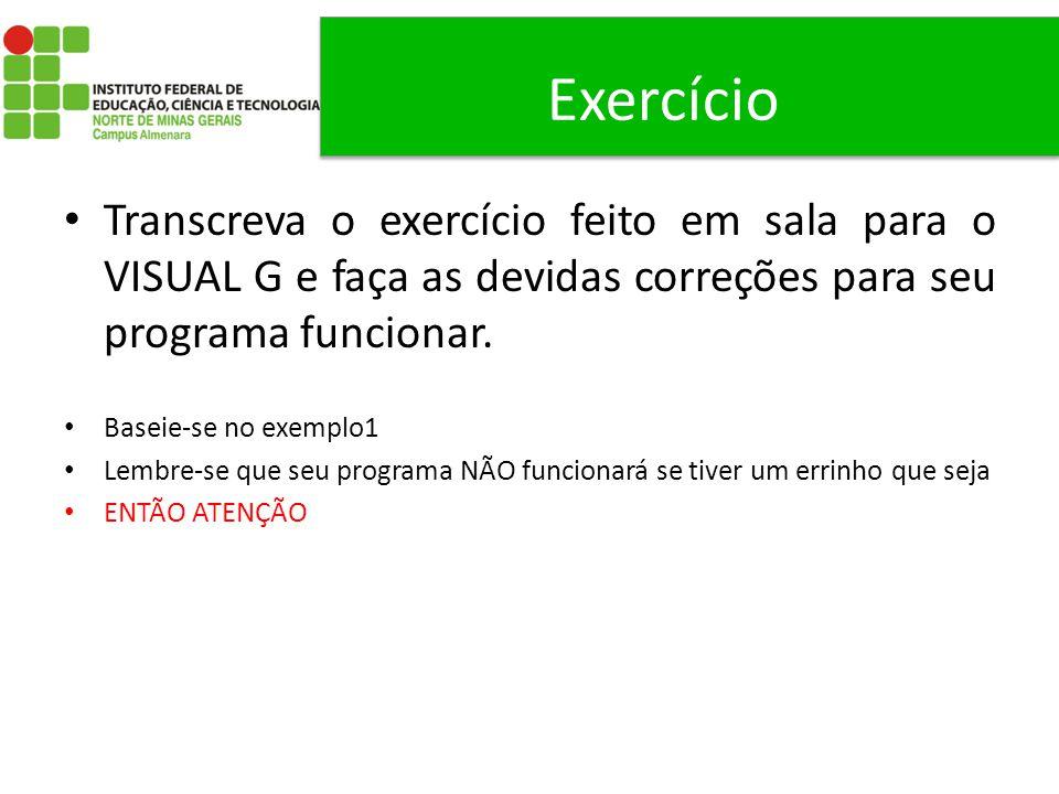 Exercício Transcreva o exercício feito em sala para o VISUAL G e faça as devidas correções para seu programa funcionar.