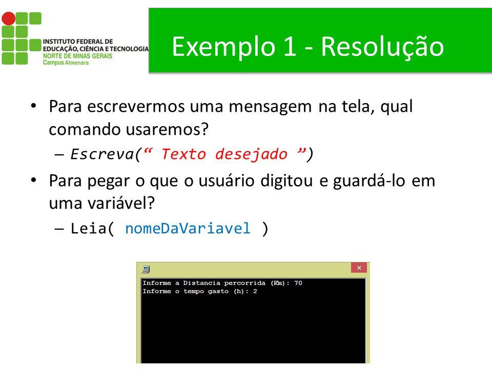 Exemplo 1 - Resolução Para escrevermos uma mensagem na tela, qual comando usaremos Escreva( Texto desejado )