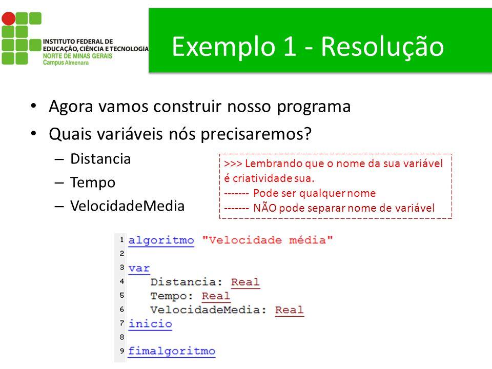 Exemplo 1 - Resolução Agora vamos construir nosso programa