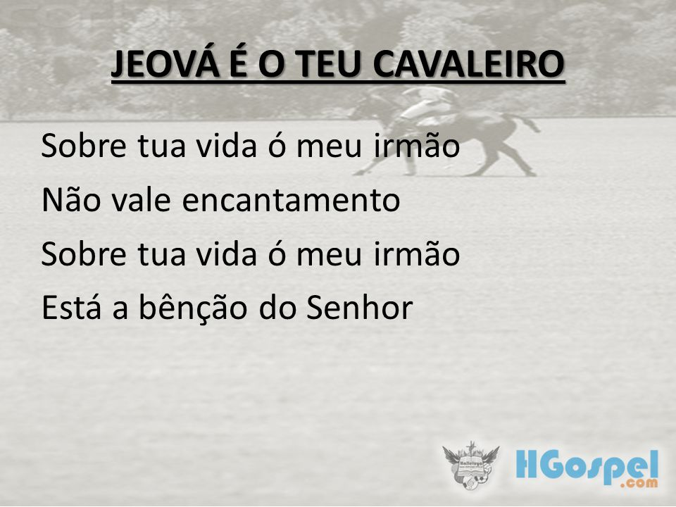 JEOVÁ É O TEU CAVALEIRO Sobre tua vida ó meu irmão Não vale encantamento Está a bênção do Senhor
