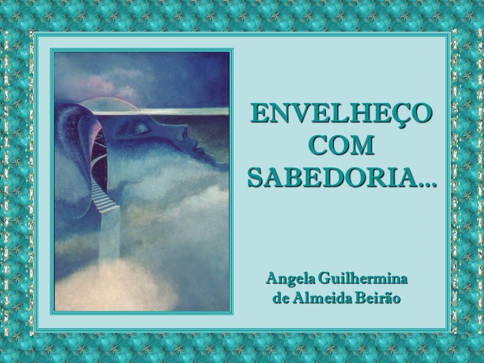 ENVELHEÇO COM SABEDORIA...