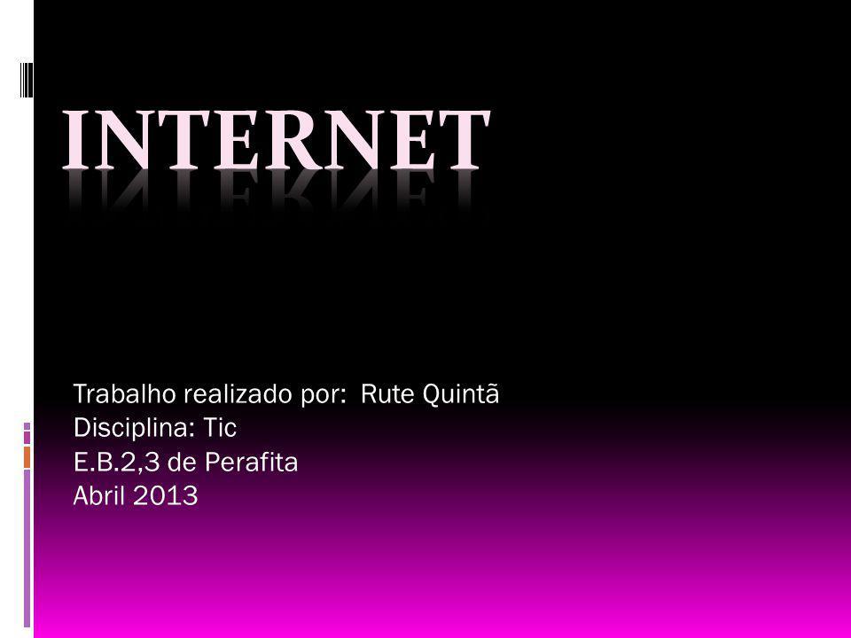 INTERNET Trabalho realizado por: Rute Quintã Disciplina: Tic