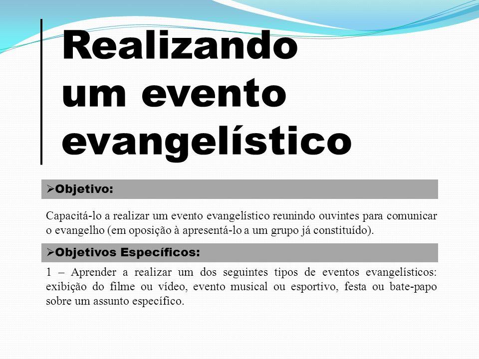 Realizando um evento evangelístico Objetivo: