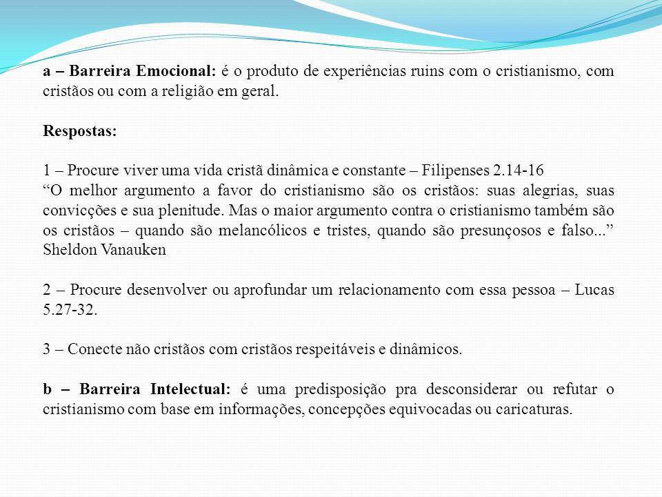 a – Barreira Emocional: é o produto de experiências ruins com o cristianismo, com cristãos ou com a religião em geral.