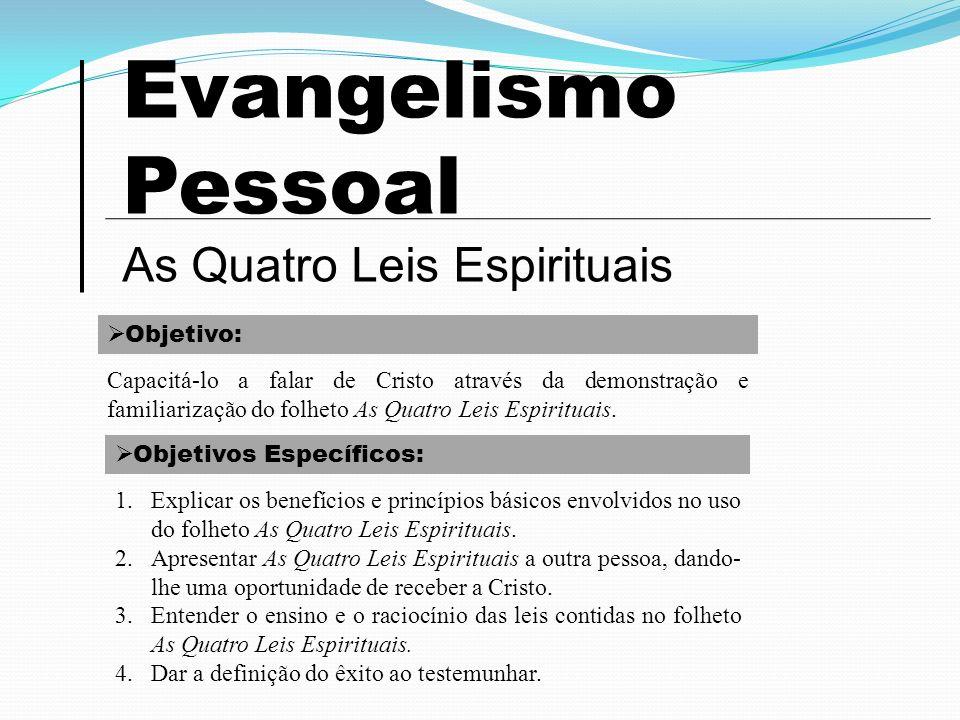 Evangelismo Pessoal As Quatro Leis Espirituais Objetivo: