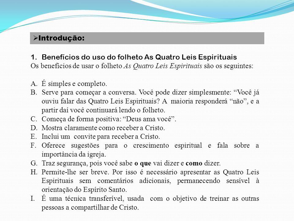 Introdução: Benefícios do uso do folheto As Quatro Leis Espirituais. Os benefícios de usar o folheto As Quatro Leis Espirituais são os seguintes: