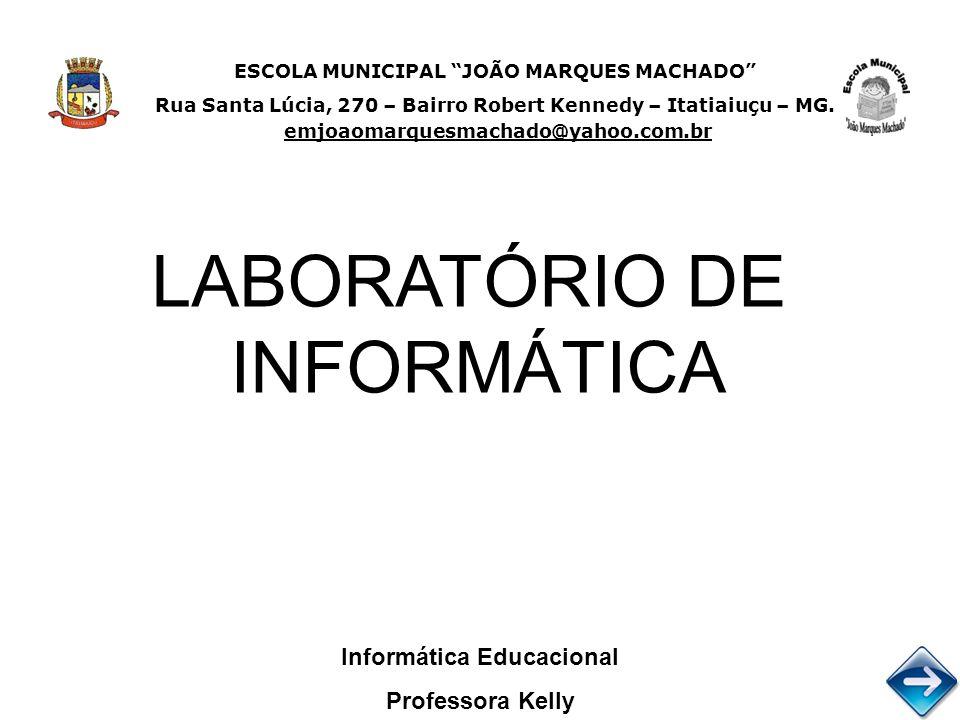 LABORATÓRIO DE INFORMÁTICA Informática Educacional Professora Kelly