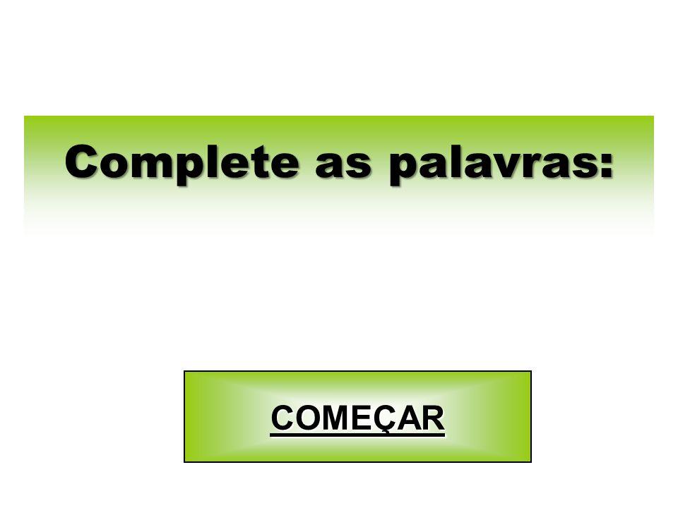 Complete as palavras: COMEÇAR