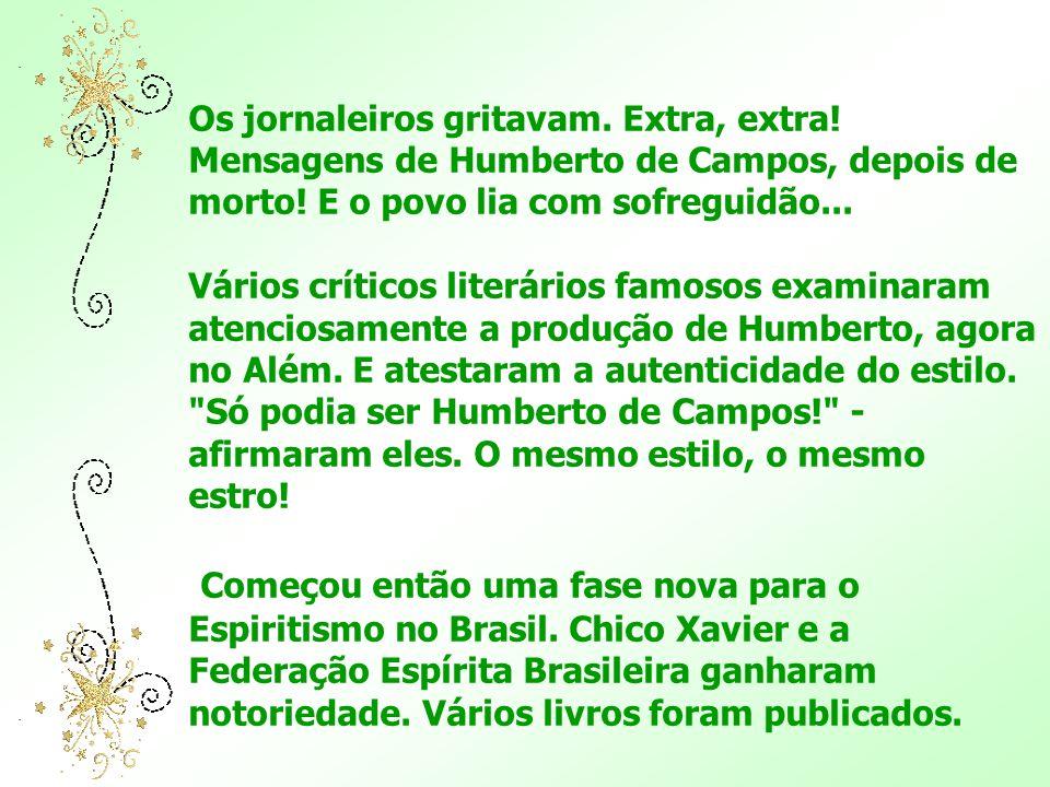 Os jornaleiros gritavam. Extra, extra! Mensagens de Humberto de Campos, depois de morto! E o povo lia com sofreguidão...