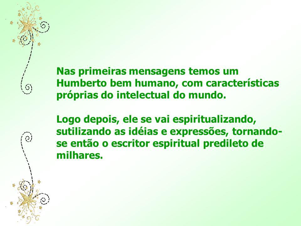Nas primeiras mensagens temos um Humberto bem humano, com características próprias do intelectual do mundo.