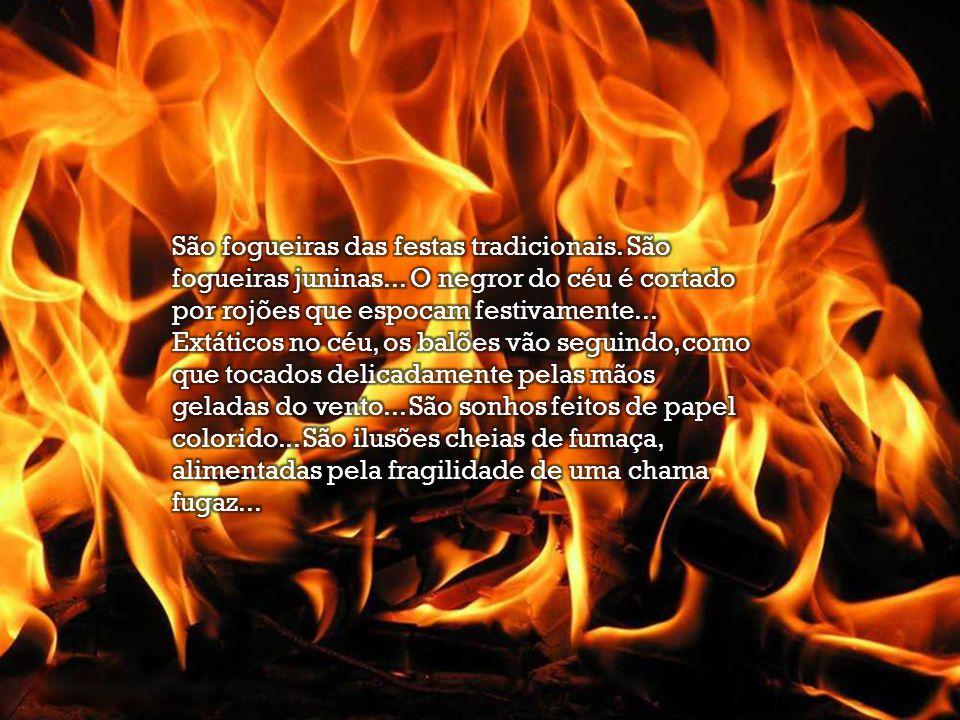 São fogueiras das festas tradicionais. São fogueiras juninas