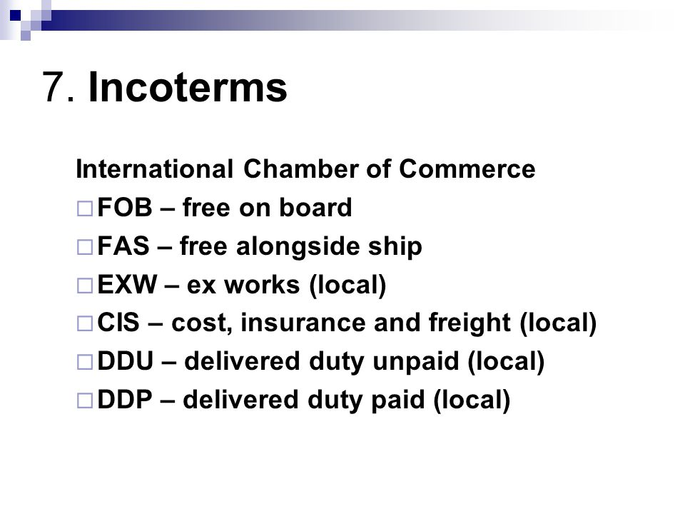 7. Incoterms International Chamber of Commerce FOB – free on board