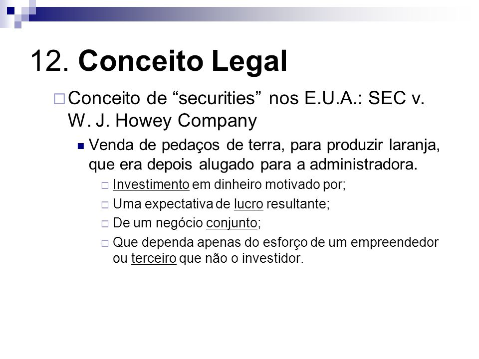 12. Conceito Legal Conceito de securities nos E.U.A.: SEC v. W. J. Howey Company.