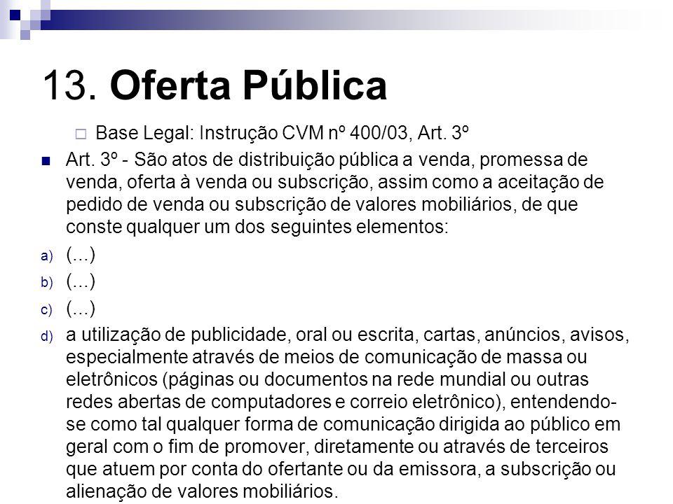13. Oferta Pública Base Legal: Instrução CVM nº 400/03, Art. 3º