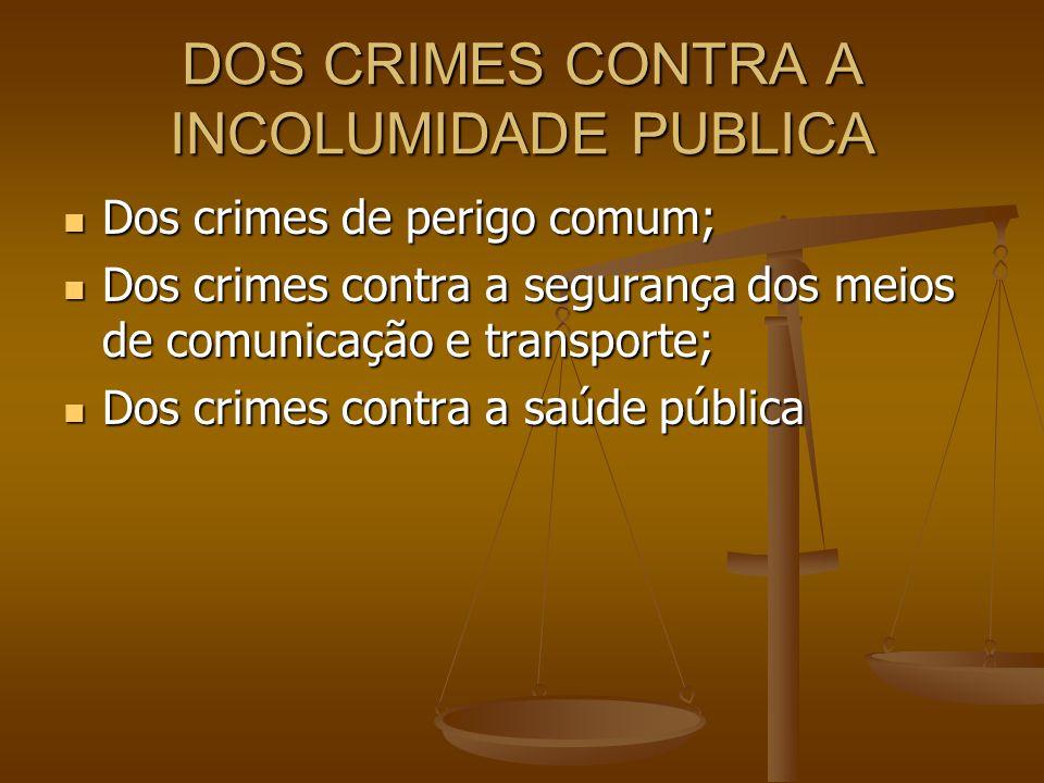 DOS CRIMES CONTRA A INCOLUMIDADE PUBLICA
