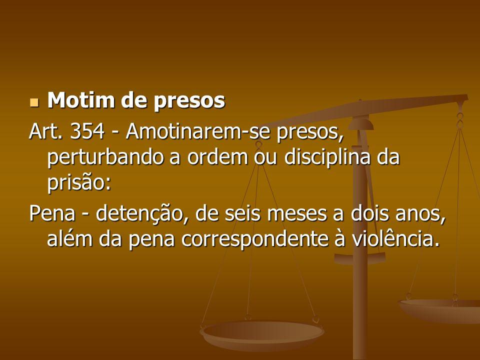 Motim de presos Art. 354 - Amotinarem-se presos, perturbando a ordem ou disciplina da prisão: