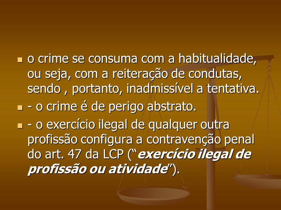 o crime se consuma com a habitualidade, ou seja, com a reiteração de condutas, sendo , portanto, inadmissível a tentativa.