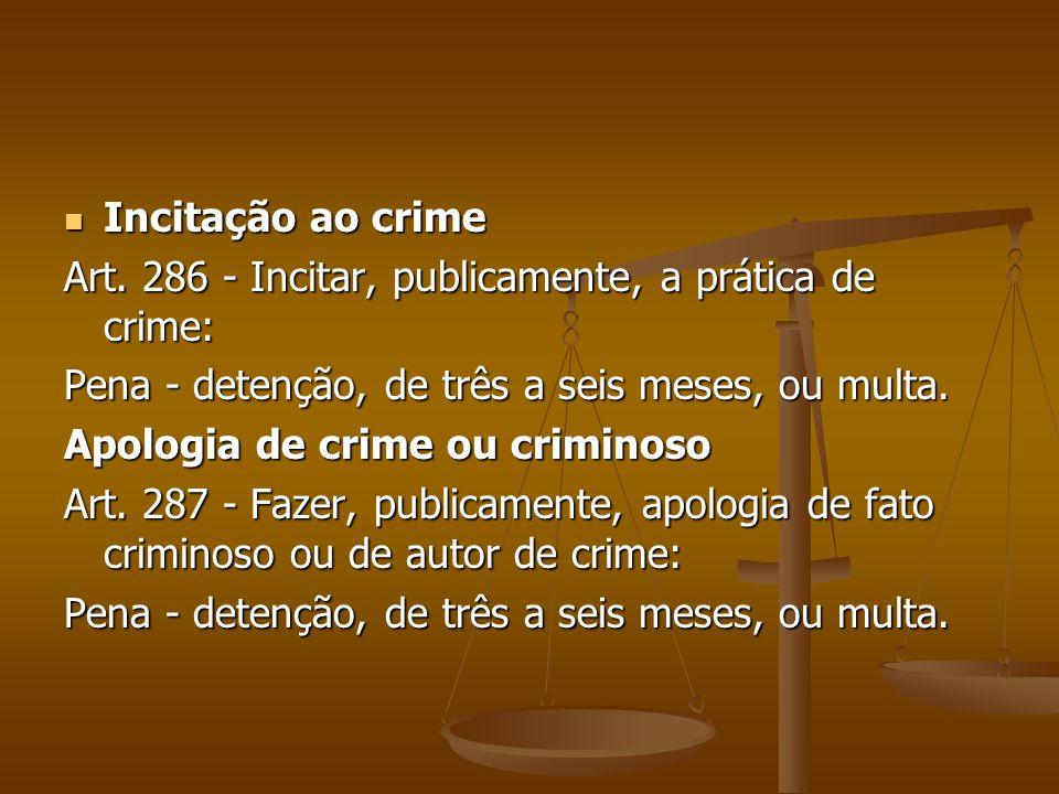 Incitação ao crime Art. 286 - Incitar, publicamente, a prática de crime: Pena - detenção, de três a seis meses, ou multa.