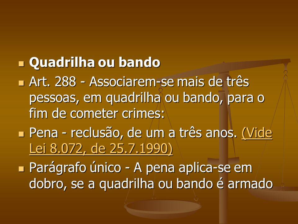 Quadrilha ou bando Art. 288 - Associarem-se mais de três pessoas, em quadrilha ou bando, para o fim de cometer crimes: