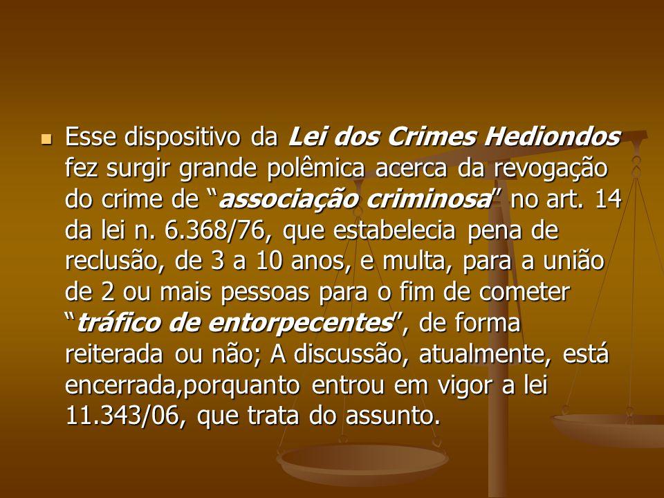 Esse dispositivo da Lei dos Crimes Hediondos fez surgir grande polêmica acerca da revogação do crime de associação criminosa no art.