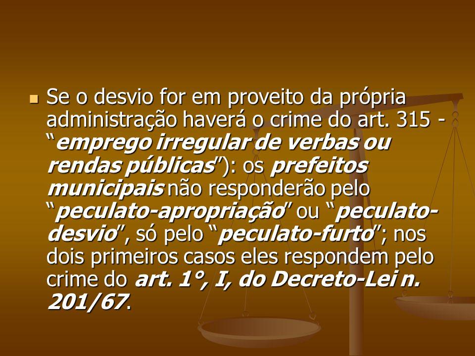 Se o desvio for em proveito da própria administração haverá o crime do art.