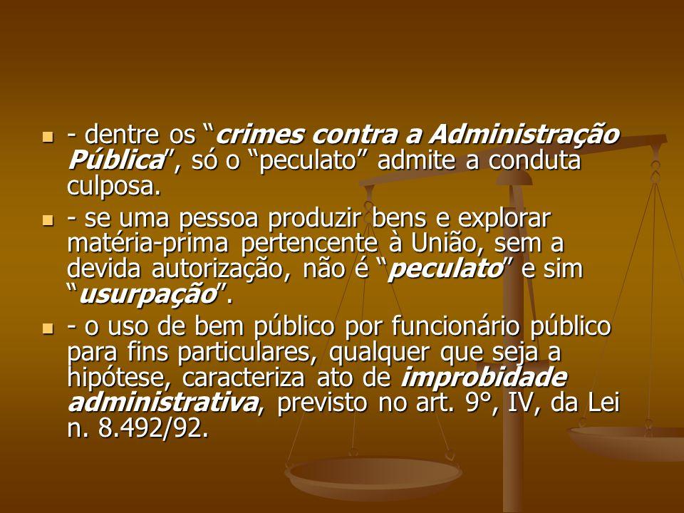 - dentre os crimes contra a Administração Pública , só o peculato admite a conduta culposa.
