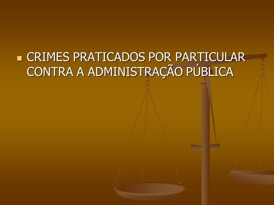 CRIMES PRATICADOS POR PARTICULAR CONTRA A ADMINISTRAÇÃO PÚBLICA