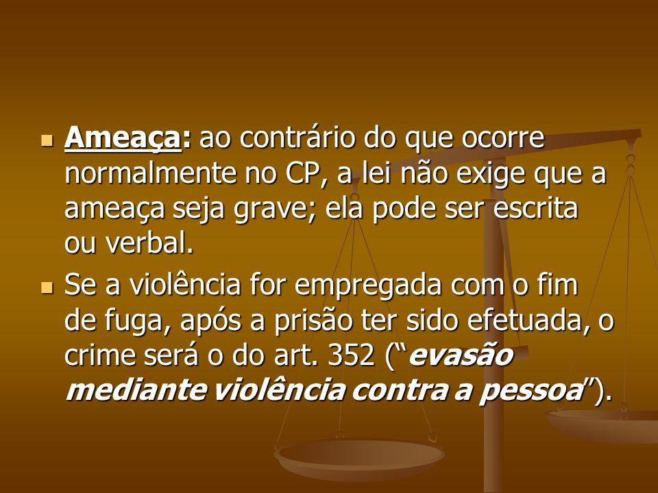 Ameaça: ao contrário do que ocorre normalmente no CP, a lei não exige que a ameaça seja grave; ela pode ser escrita ou verbal.