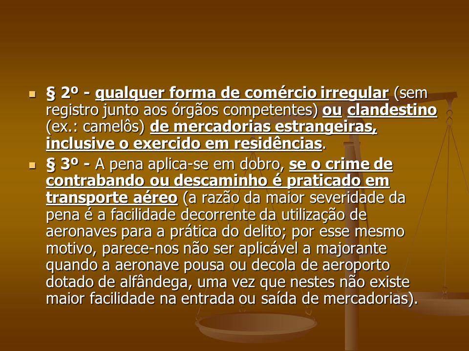 § 2º - qualquer forma de comércio irregular (sem registro junto aos órgãos competentes) ou clandestino (ex.: camelôs) de mercadorias estrangeiras, inclusive o exercido em residências.