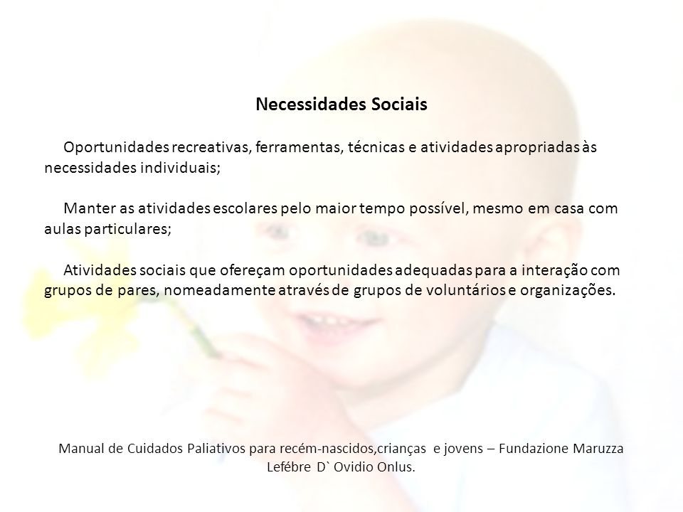 Necessidades Sociais Oportunidades recreativas, ferramentas, técnicas e atividades apropriadas às. necessidades individuais;