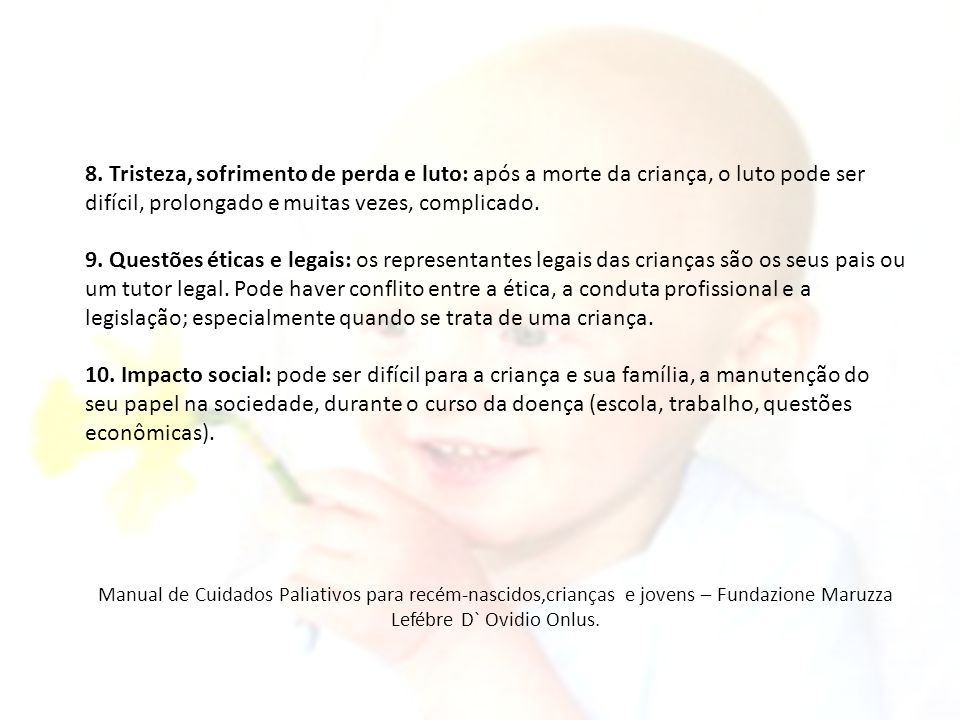 8. Tristeza, sofrimento de perda e luto: após a morte da criança, o luto pode ser difícil, prolongado e muitas vezes, complicado.