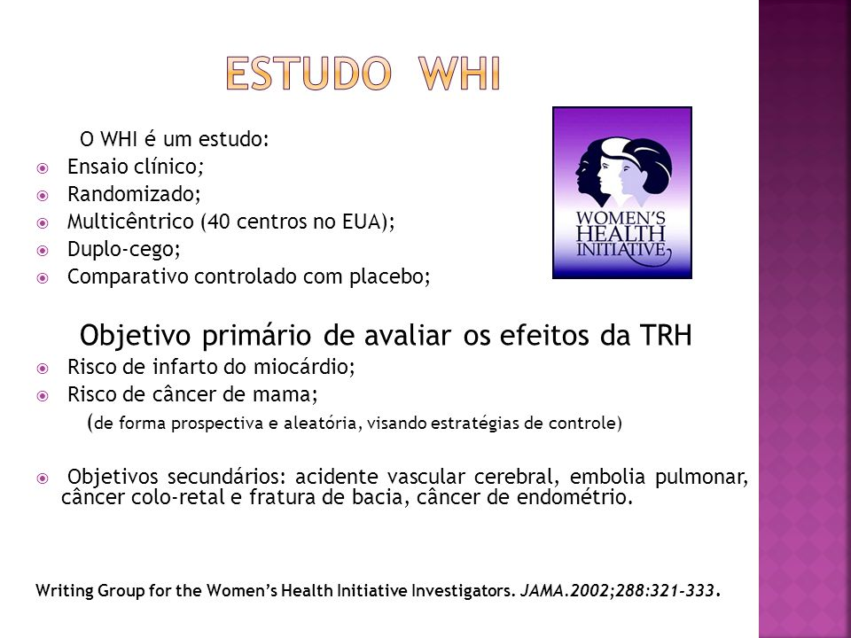 Estudo WHI O WHI é um estudo: Ensaio clínico; Randomizado;