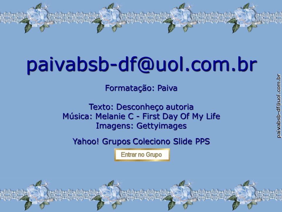 paivabsb-df@uol.com.br Formatação: Paiva Texto: Desconheço autoria