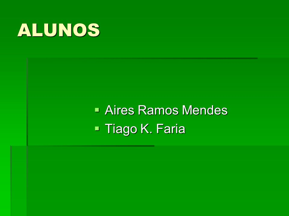 ALUNOS Aires Ramos Mendes Tiago K. Faria
