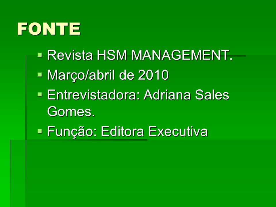 FONTE Revista HSM MANAGEMENT. Março/abril de 2010