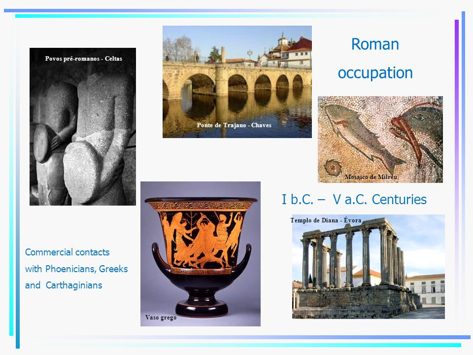 Roman occupation I b.C. – V a.C. Centuries